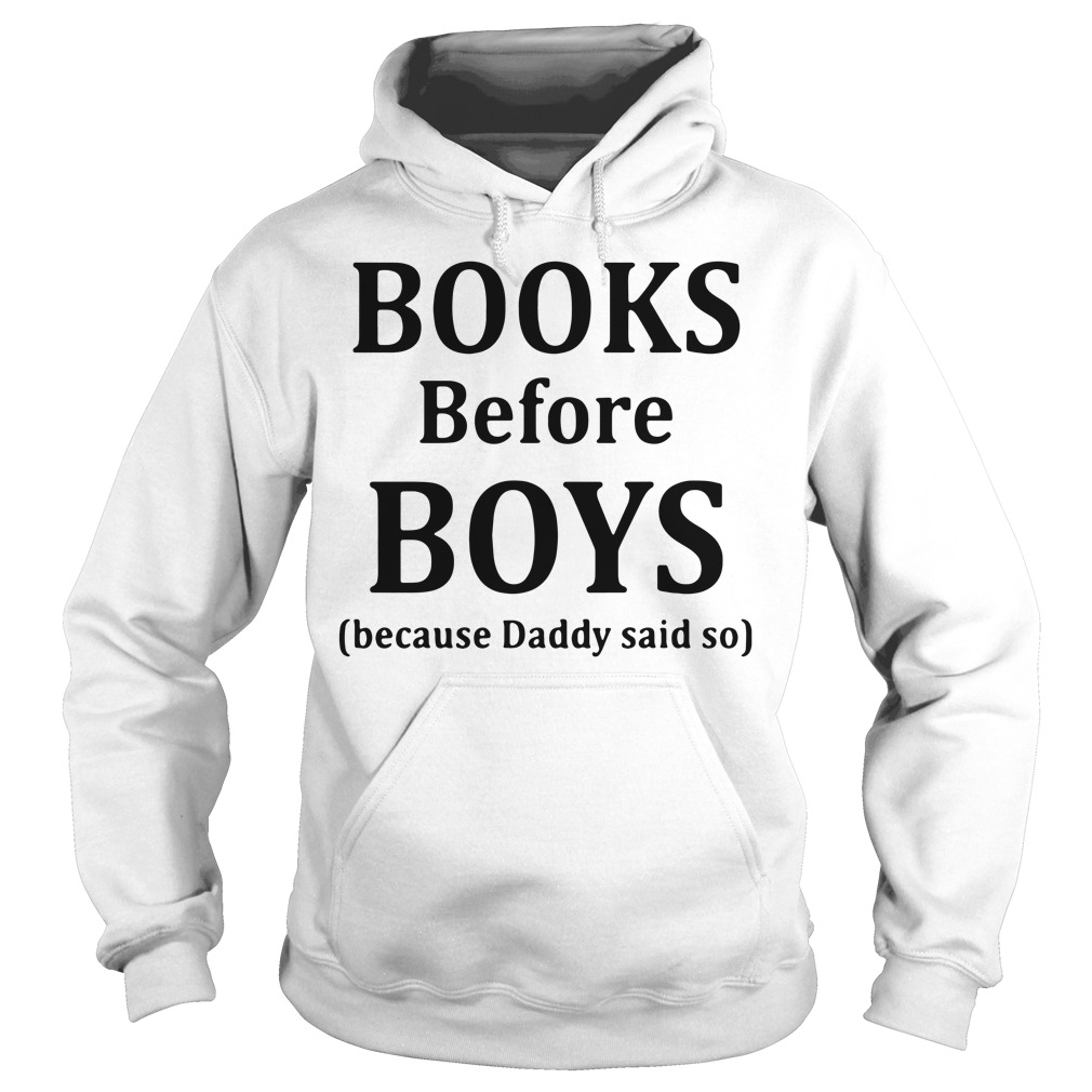 Books before boys because daddy said so Hoodie
