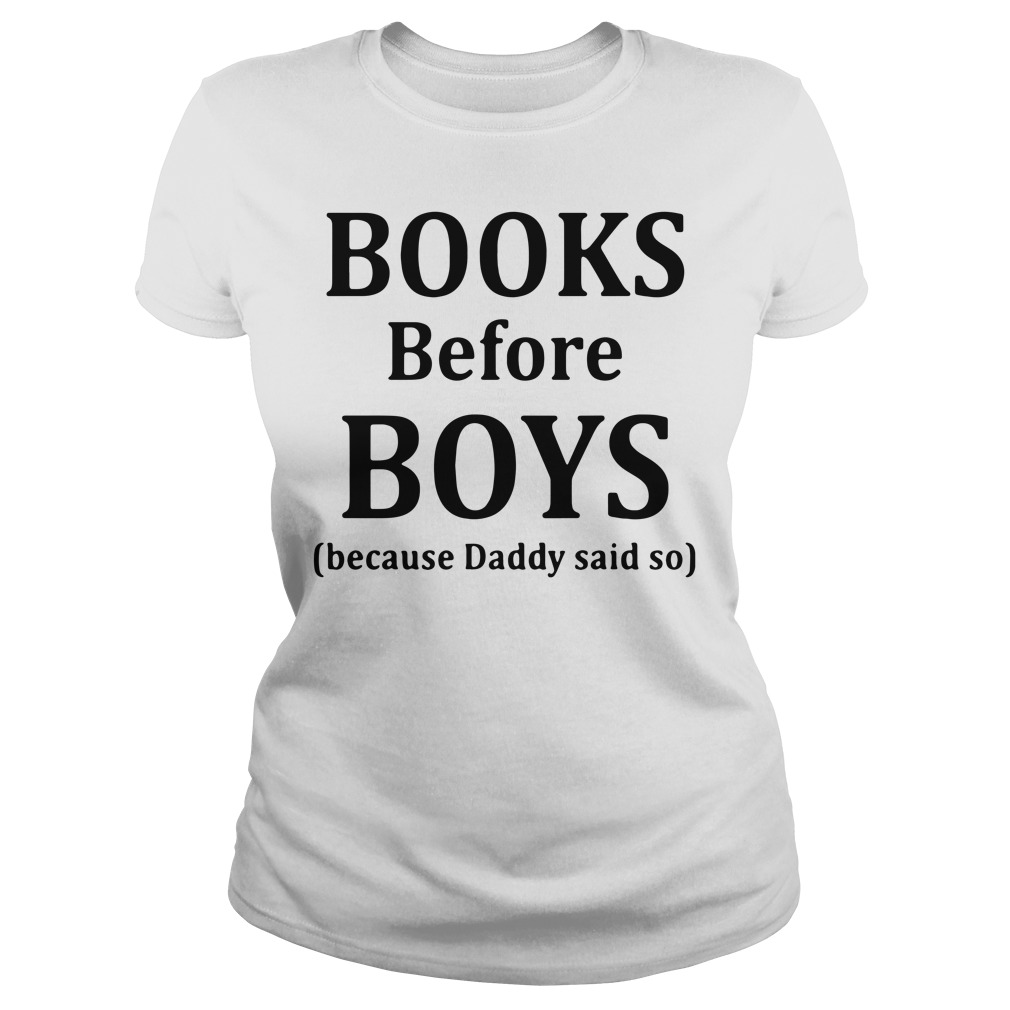 Books before boys because daddy said so Ladies Tee