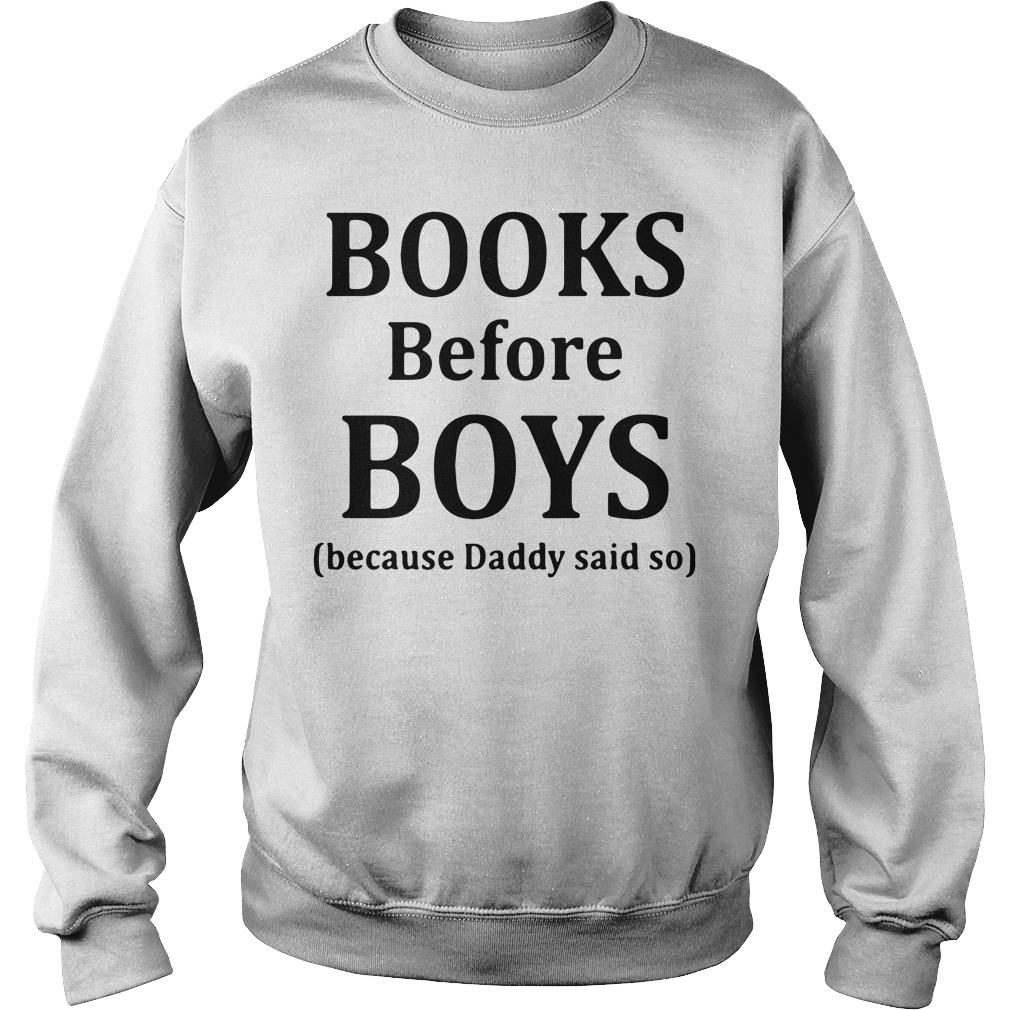 Books before boys because daddy said so sweater