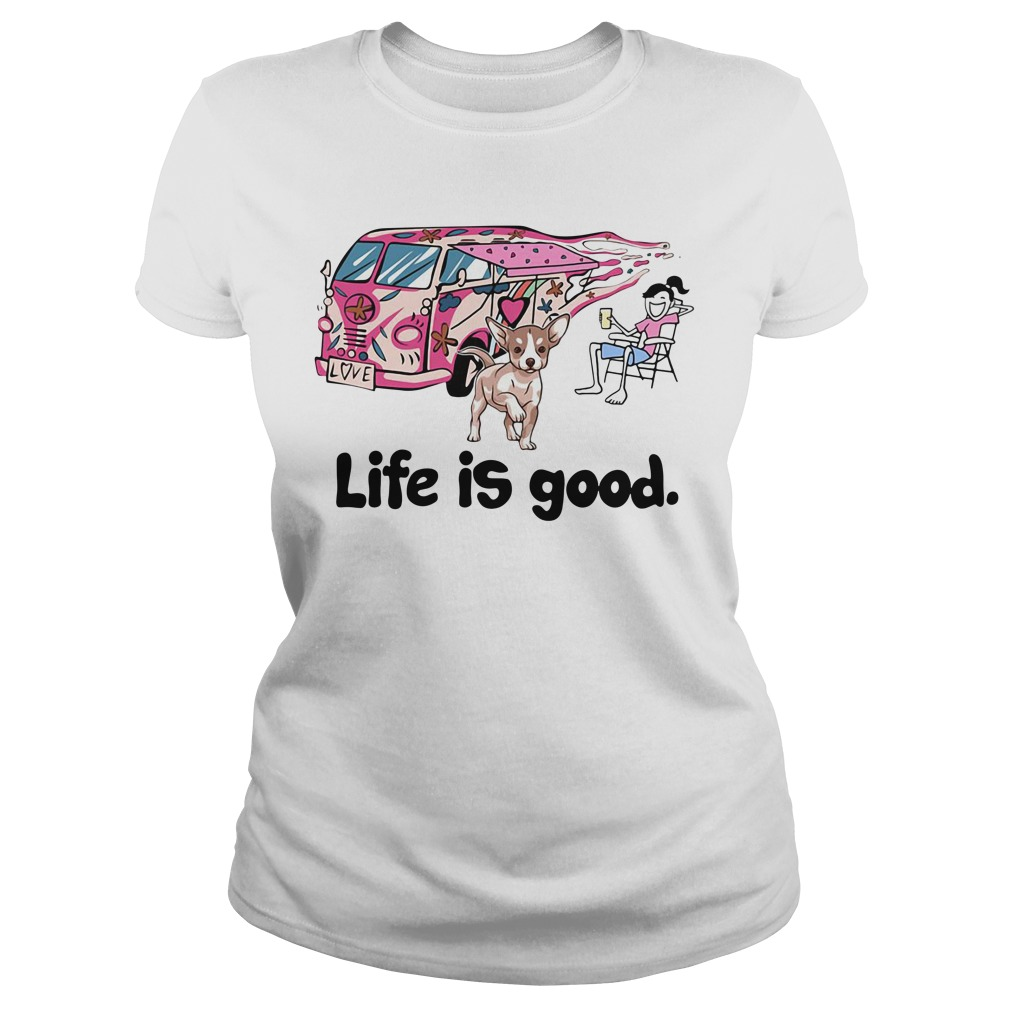 Chihuahua life is good Ladies Tee