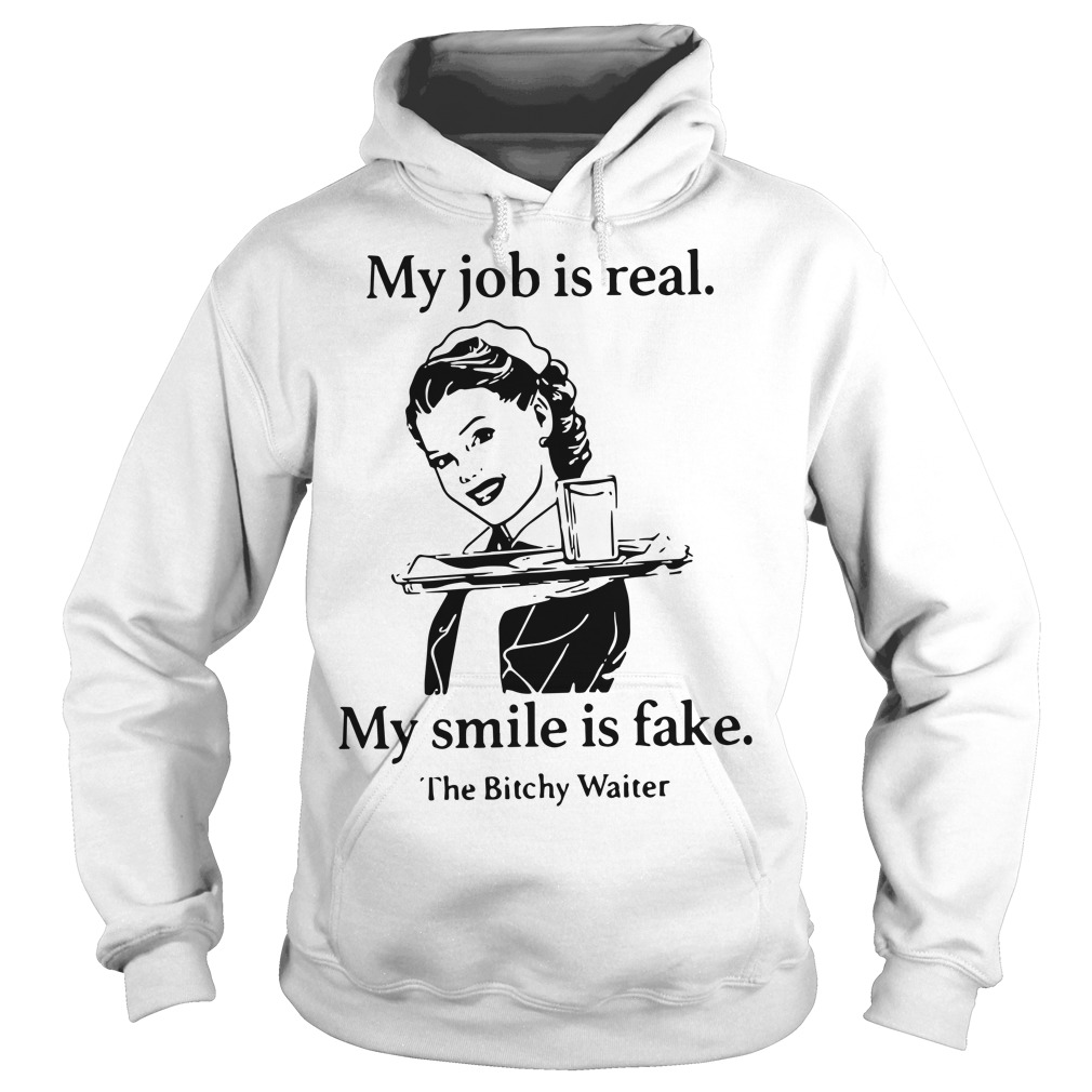 My job is real my smile is fake the bitchy waiter Hoodie