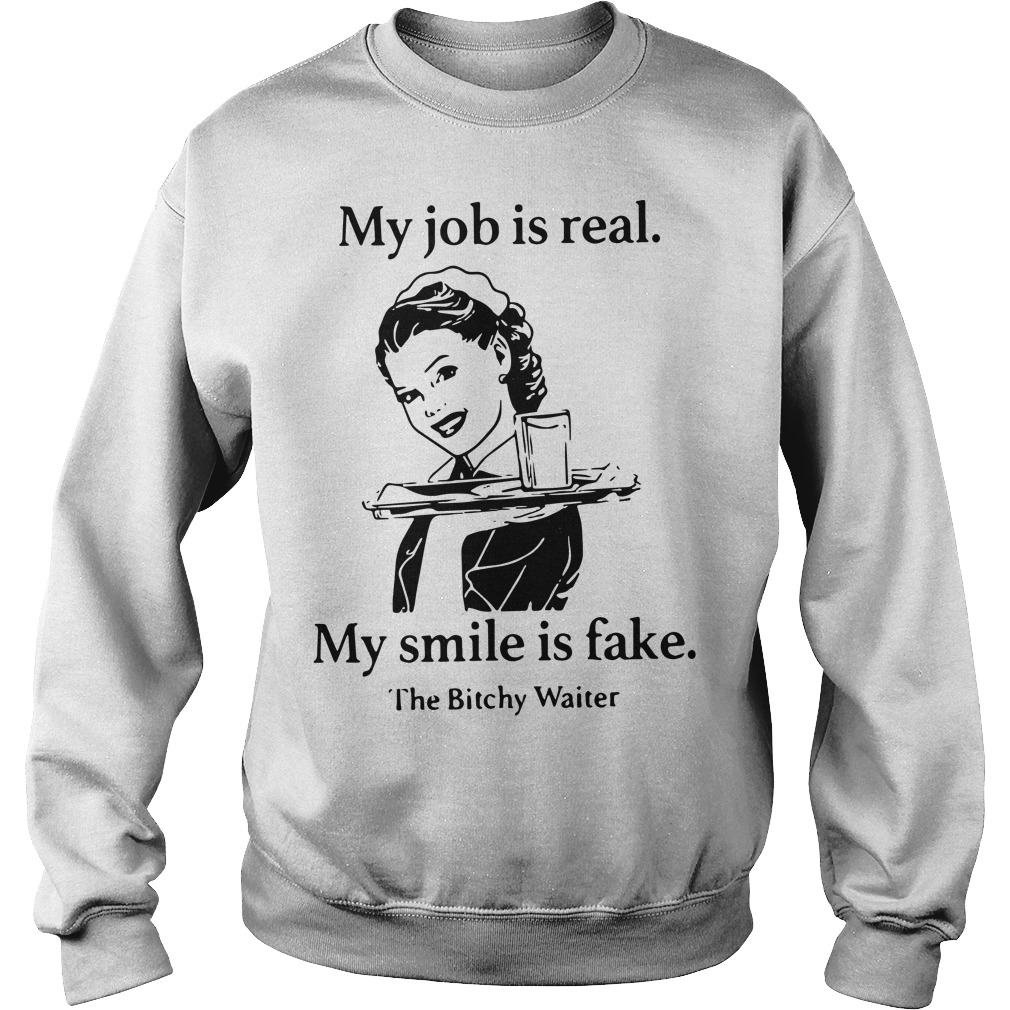 My job is real my smile is fake the bitchy waiter sweater