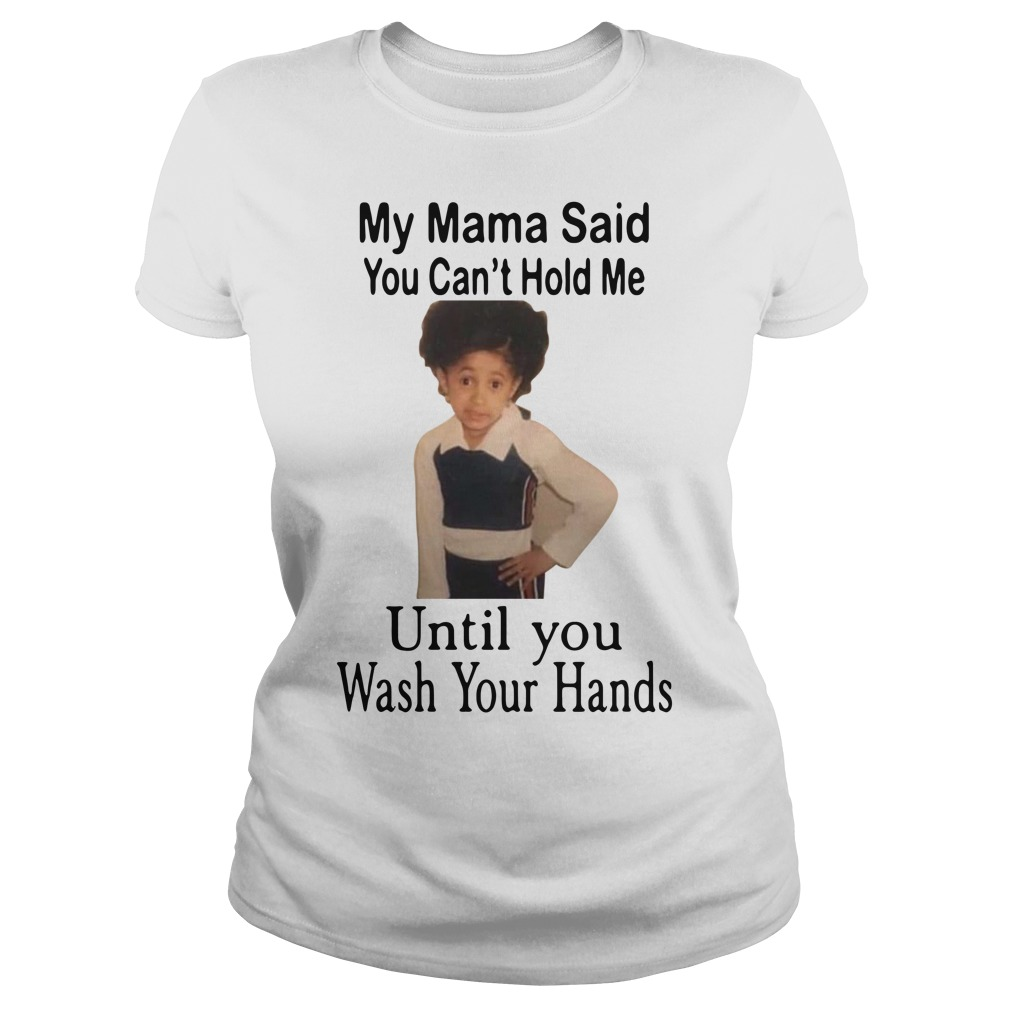 My mama said you can't hold me until you wash your hands Ladies Tee