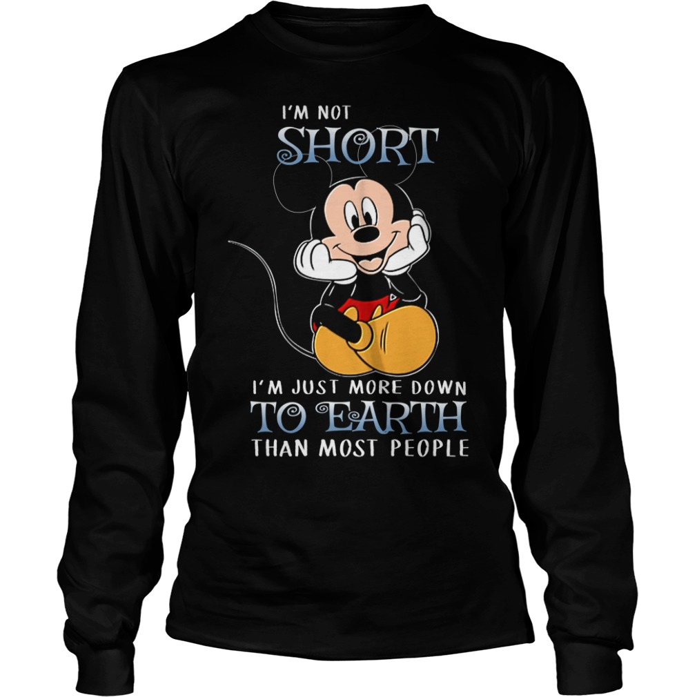 Mickey Mouse I'm not short I'm just more down to earth than more people Longsleeve Tee
