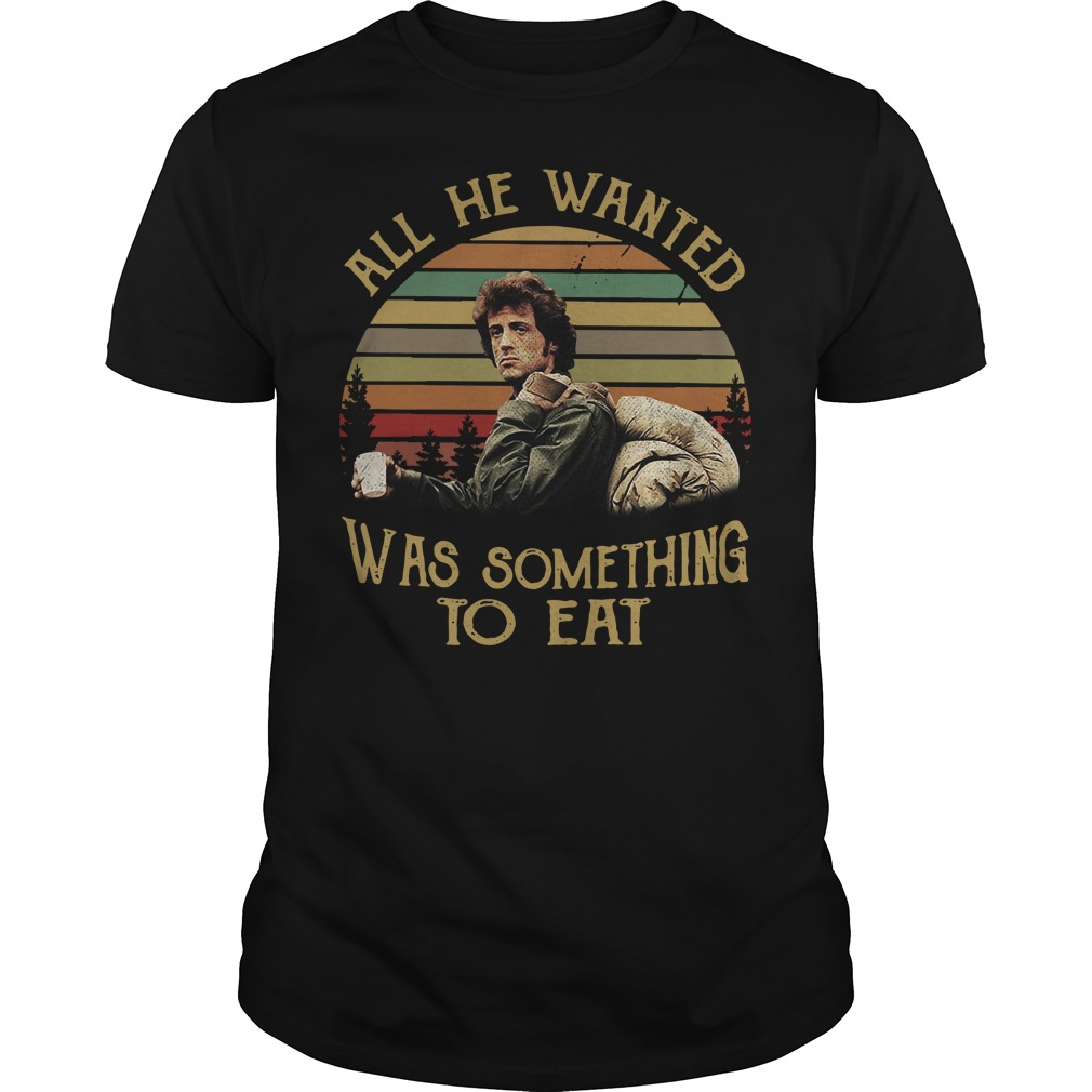 Rambo All he wanted was something to eat Guys Shirt