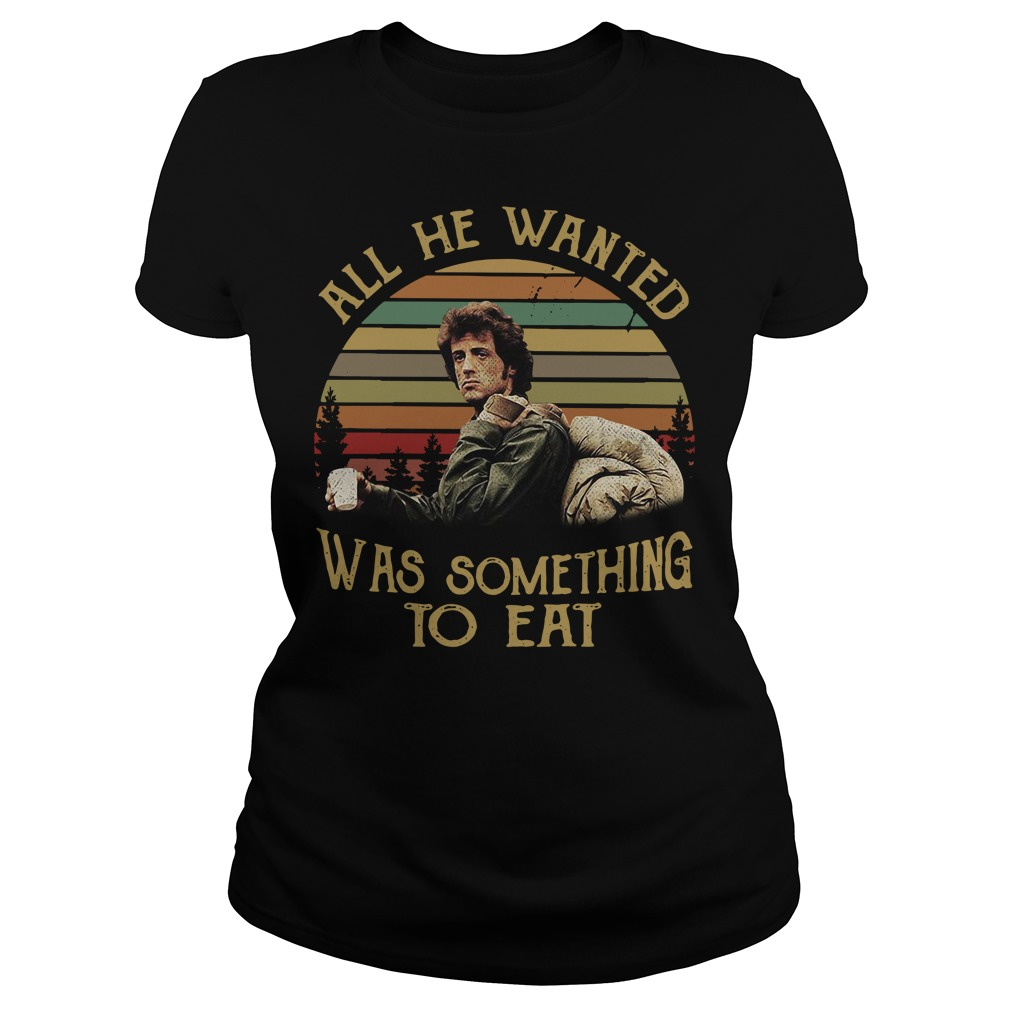 Rambo All he wanted was something to eat Ladies Tee