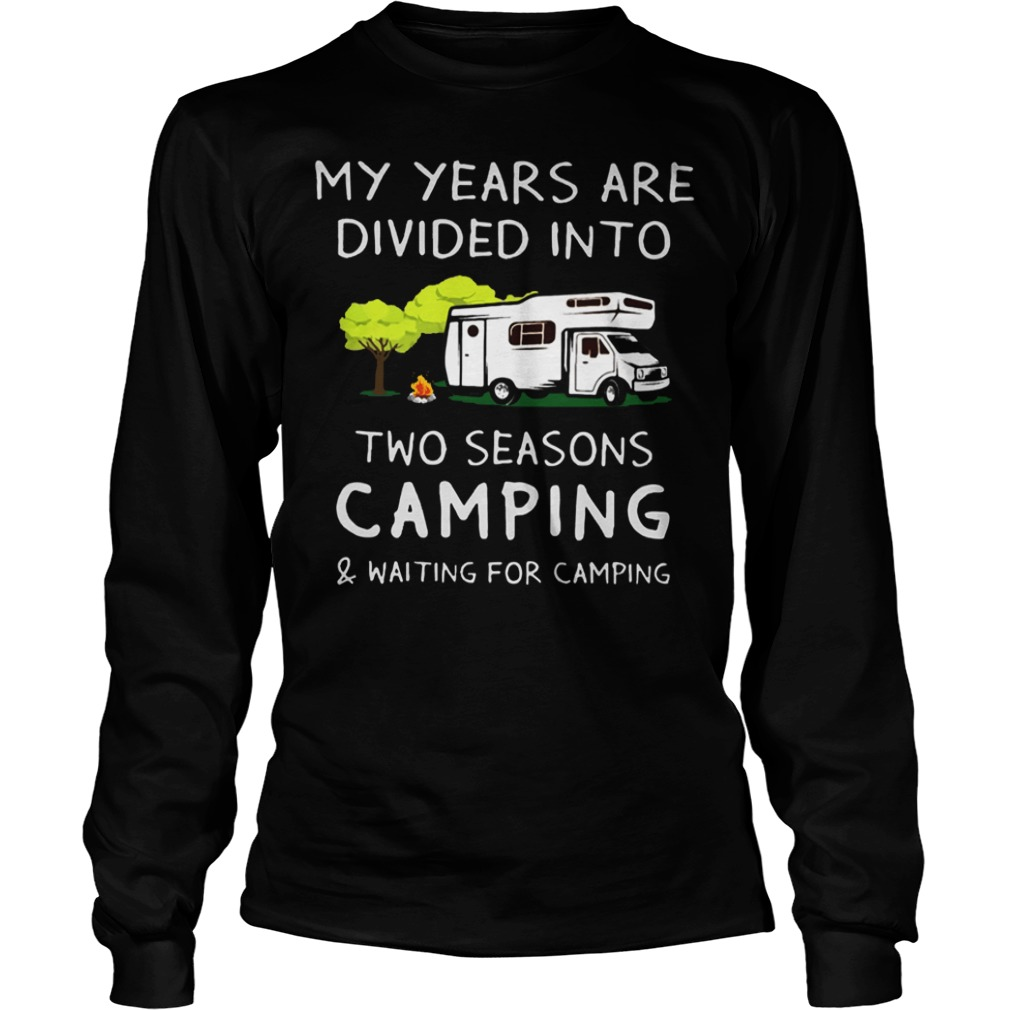My years are divided into two seasons camping Longsleeve Tee