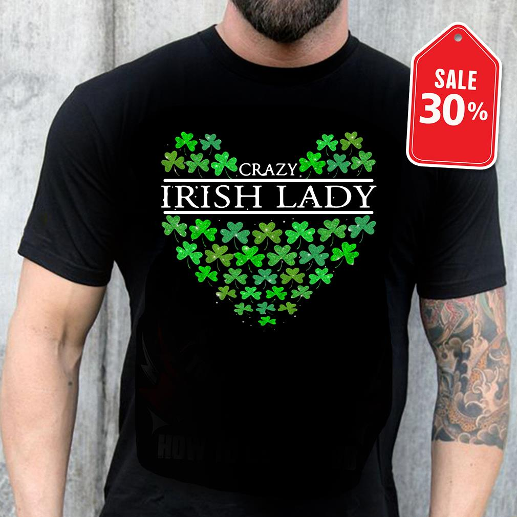 St Patrick's day Crazy Irish Lady heart shirt