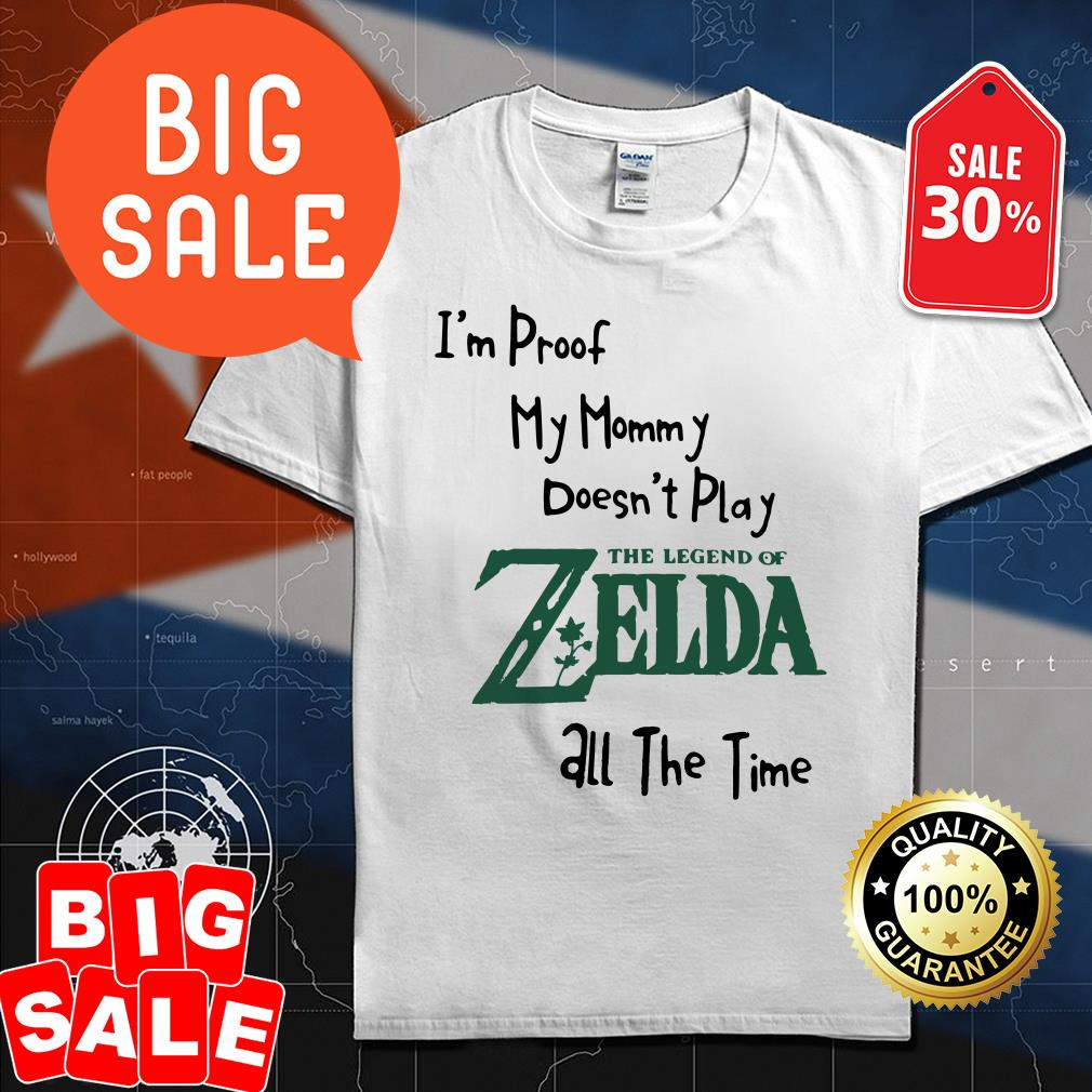 I'm proof my mommy doesn't play the legend of Zelda all the time shirt