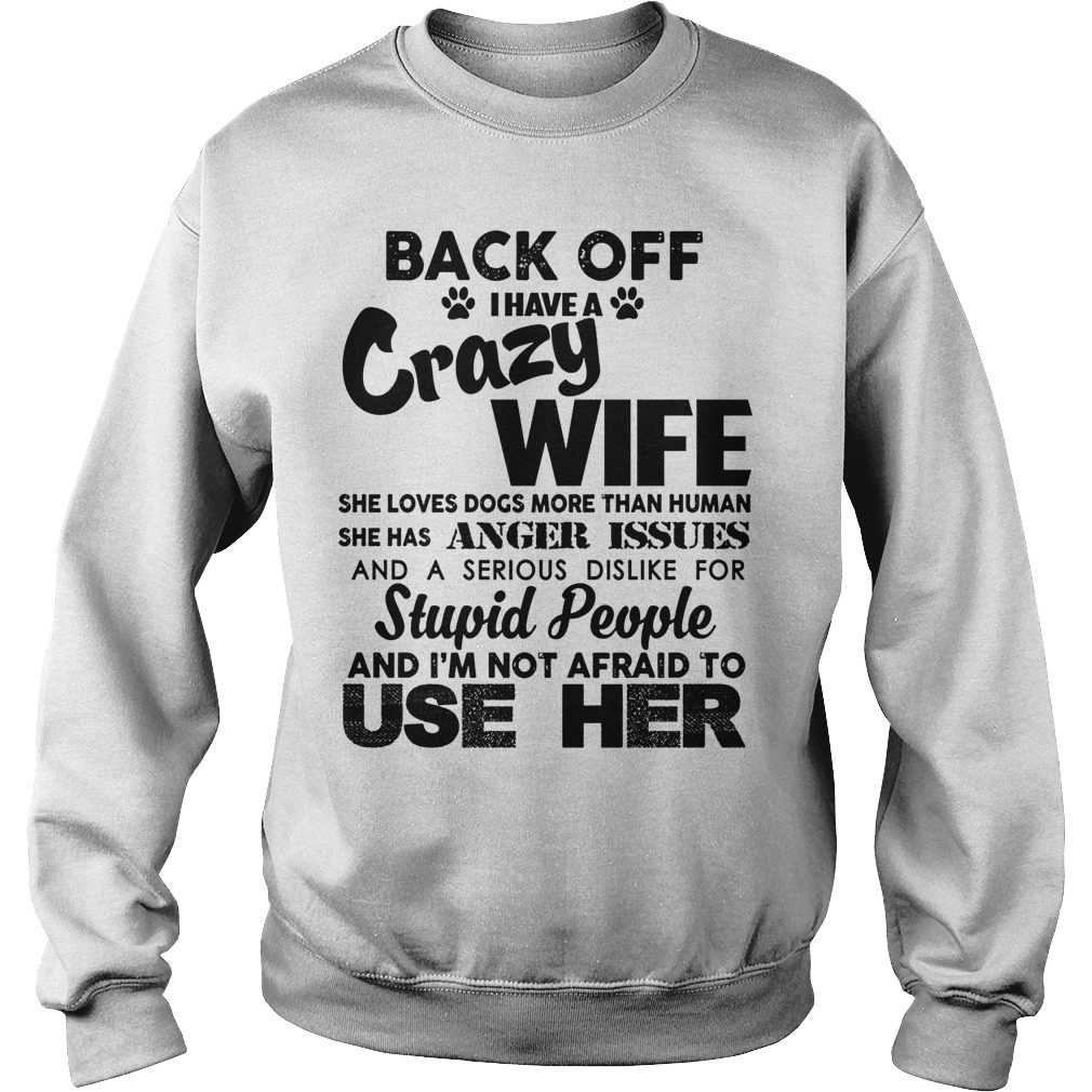 Back off I have a crazy wife she loves dogs more than human sweater