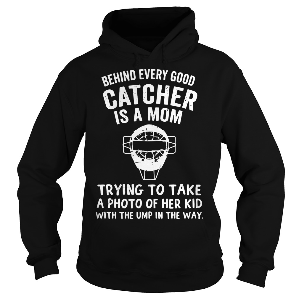 Behind every good catcher is a mom trying to take a photo of her kid Hoodie