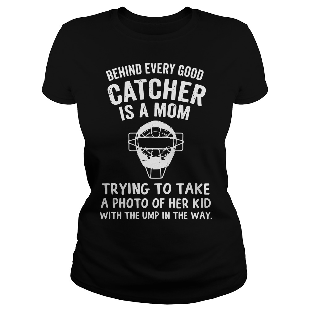 Behind every good catcher is a mom trying to take a photo of her kid Ladies Tee