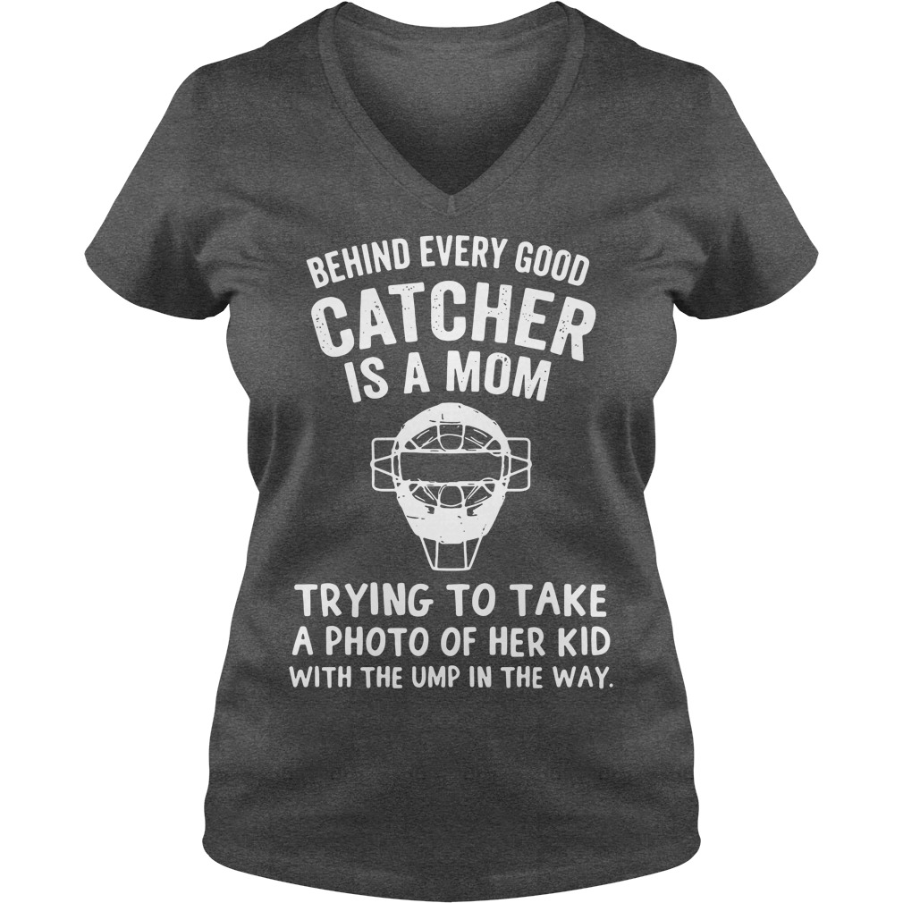 Behind every good catcher is a mom trying to take a photo of her kid V-neck T-shirt