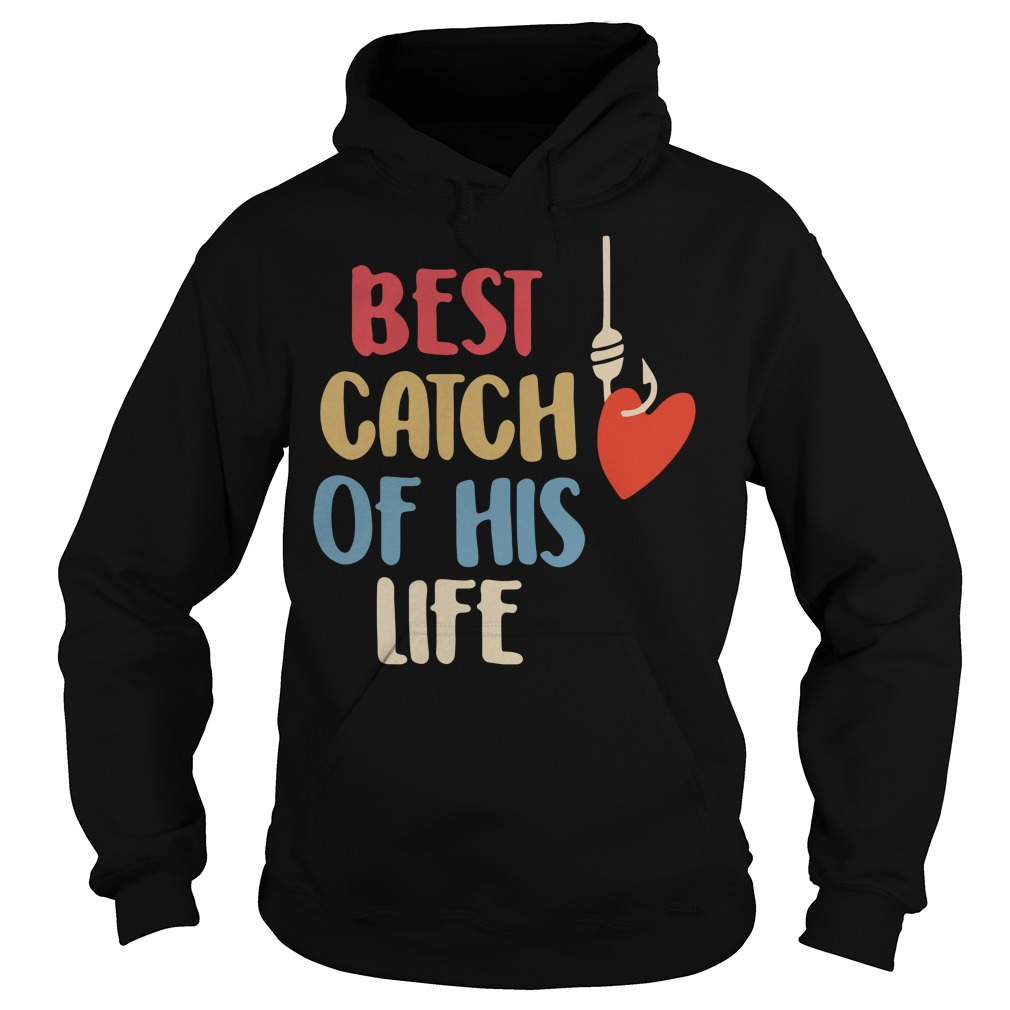 Best catch of his life Hoodie