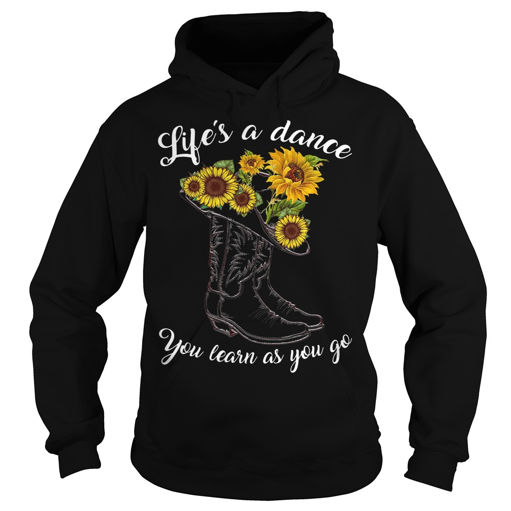 Boot and sunflowers life's as a dance you learn as you go Hoodie