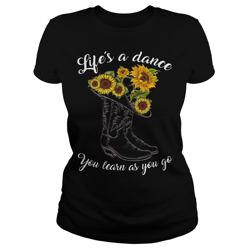 Boot and sunflowers life's as a dance you learn as you go Ladies Tee
