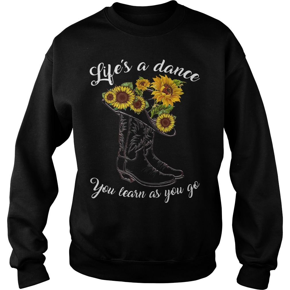 Boot and sunflowers life's as a dance you learn as you go Sweater