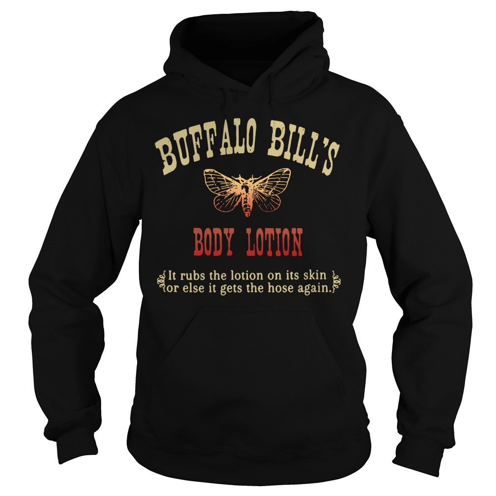 Buffalo bill's body lotion it rubs the lotion on its skin or else it gets the hose again Hoodie