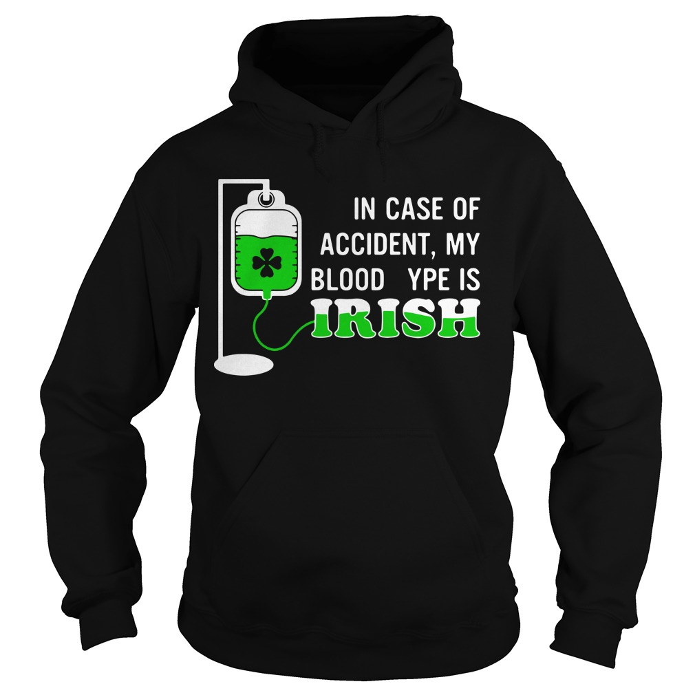 In case of accident my blood type is Irish Hoodie