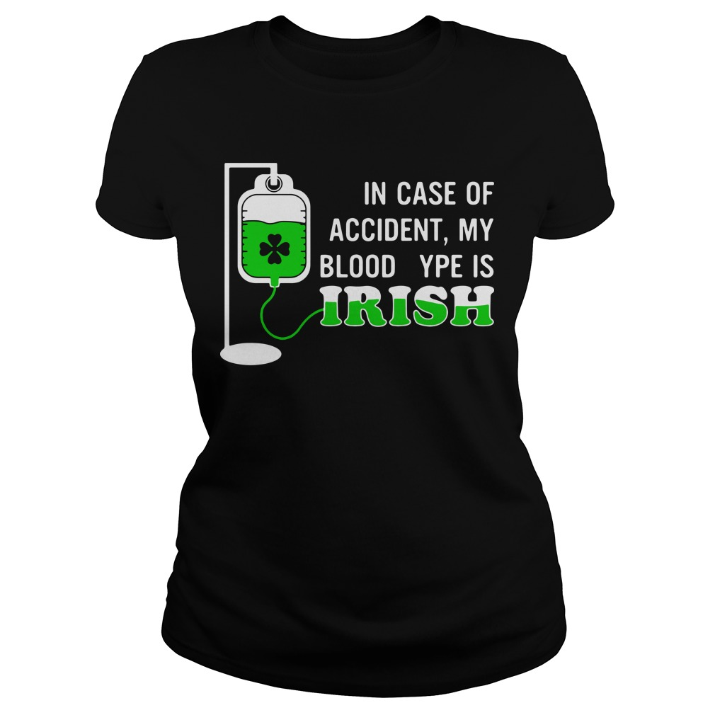 In case of accident my blood type is Irish Ladies Tee