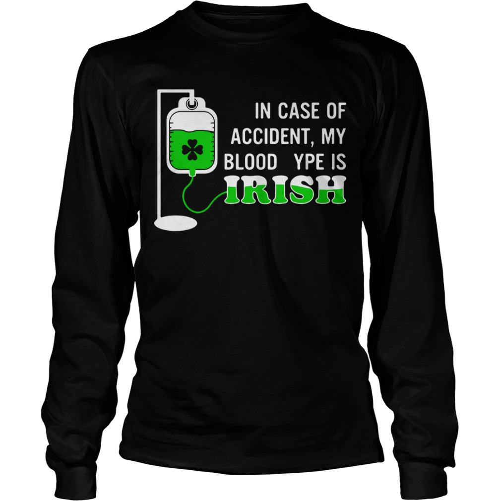 In case of accident my blood type is Irish Longsleeve Tee