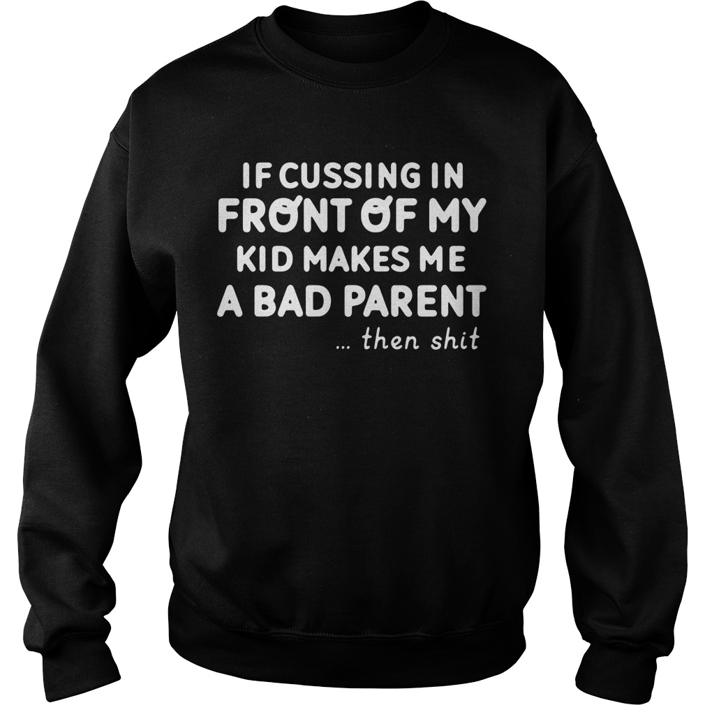 If cussing in front of my kid makes me a bad parent then shit sweater