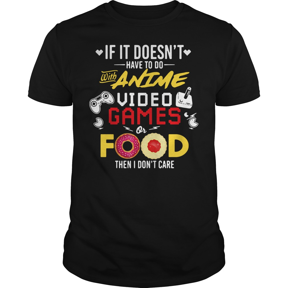 If it doesn't have to do with anime video games or food then I don't care Guys Shirt