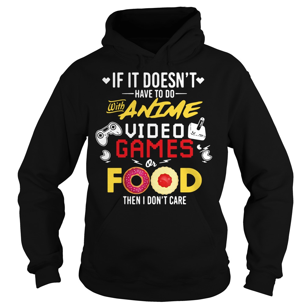 If it doesn't have to do with anime video games or food then I don't care Hoodie