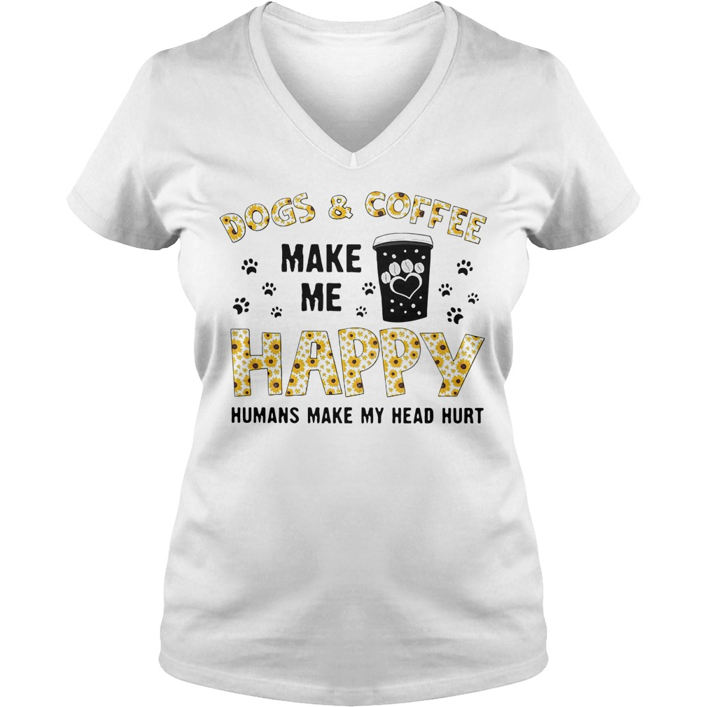Dogs and coffee make me happy humans make my head hurt V-neck T-shirt