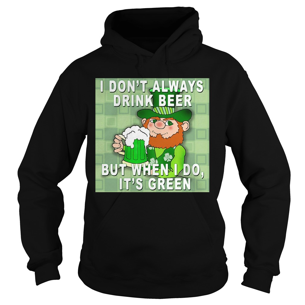 I don't always drink beer but when I do it's green Hoodie
