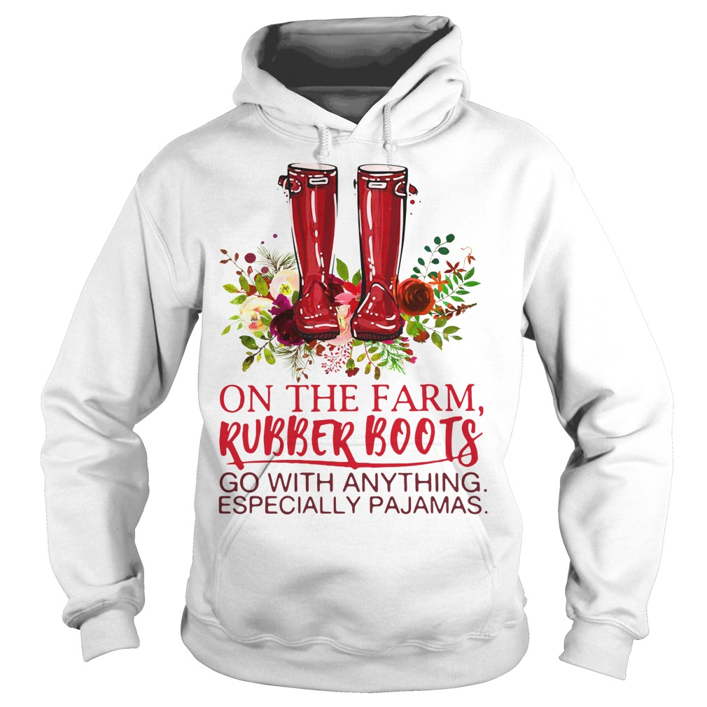 On the farm rubber boots go with anything especially pajamas Hoodie