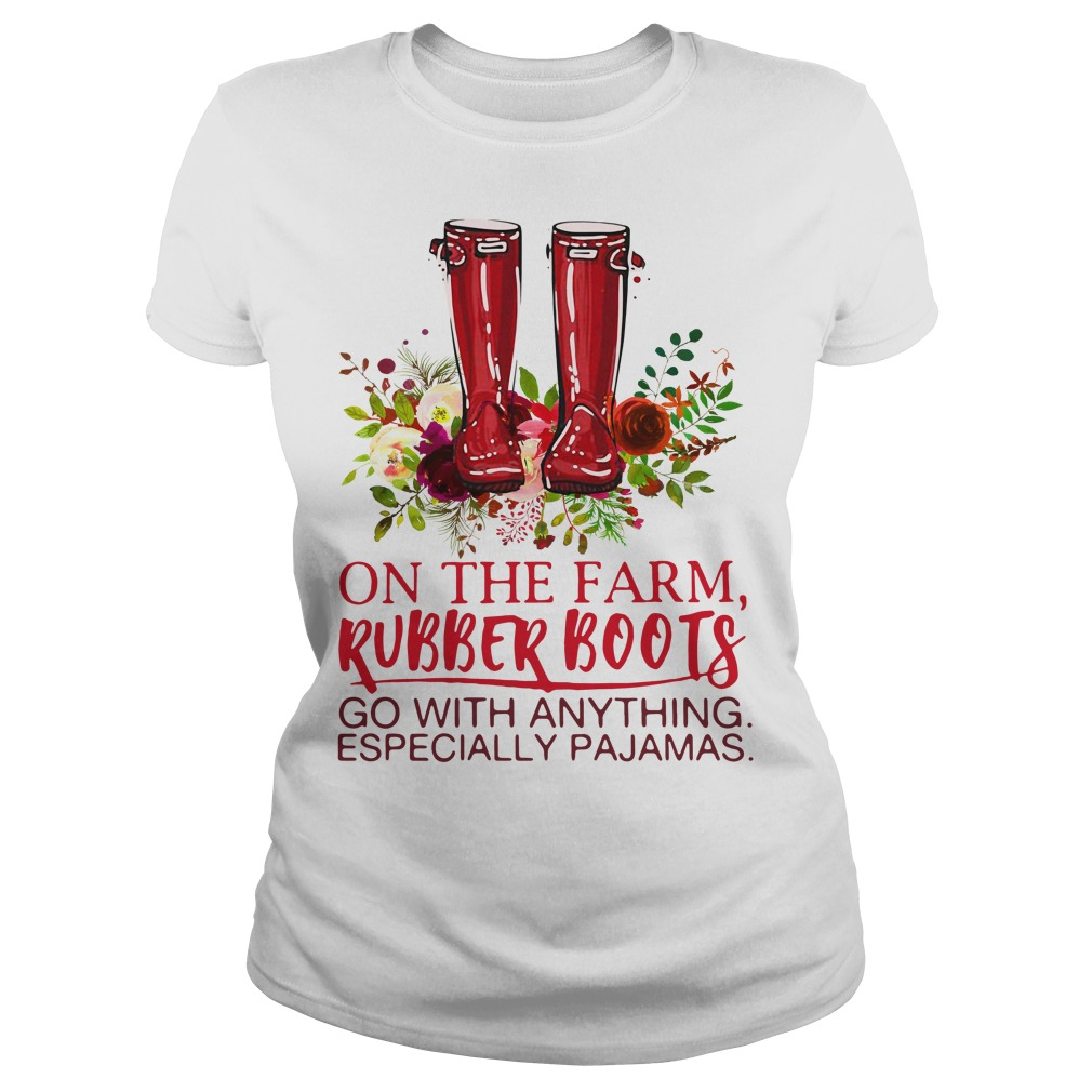 On the farm rubber boots go with anything especially pajamas Ladies Tee