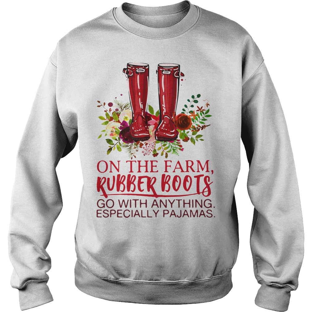 On the farm rubber boots go with anything especially pajamas Sweater