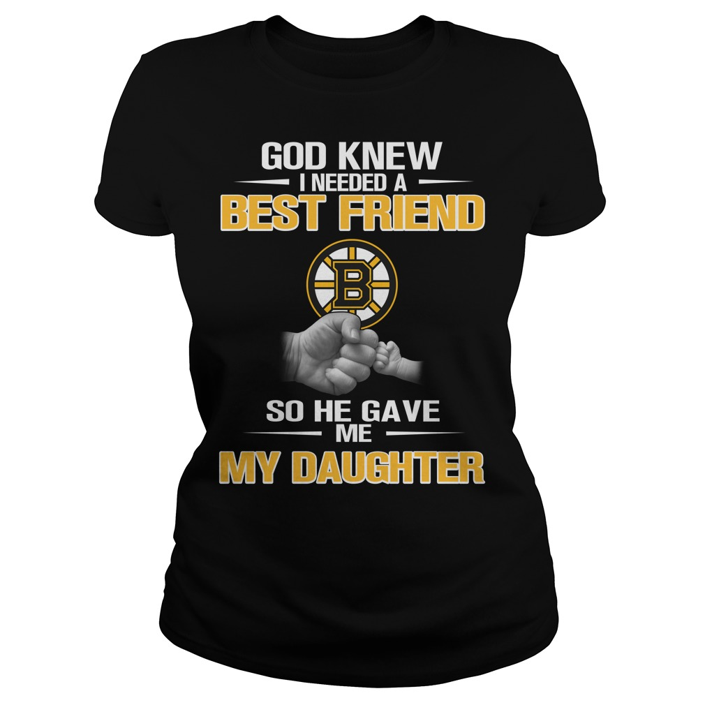 God knew I needed a best friend so he gave me my daughter Ladies Tee