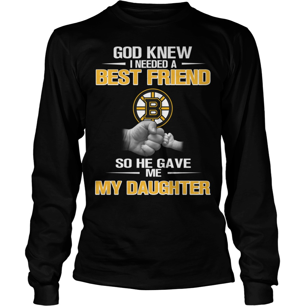 God knew I needed a best friend so he gave me my daughter Longsleeve Tee