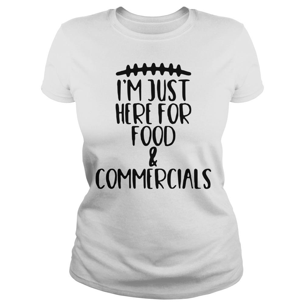 I'm just here for food and commercials Ladies Tee