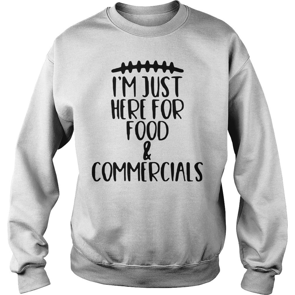 I'm just here for food and commercials Sweater