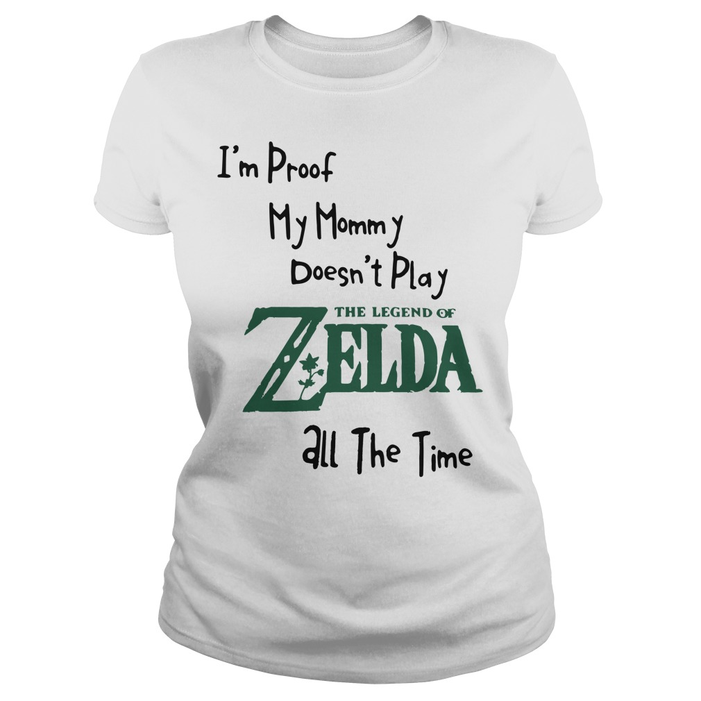 I'm proof my mommy doesn't play the legend of Zelda all the time Ladies Tee