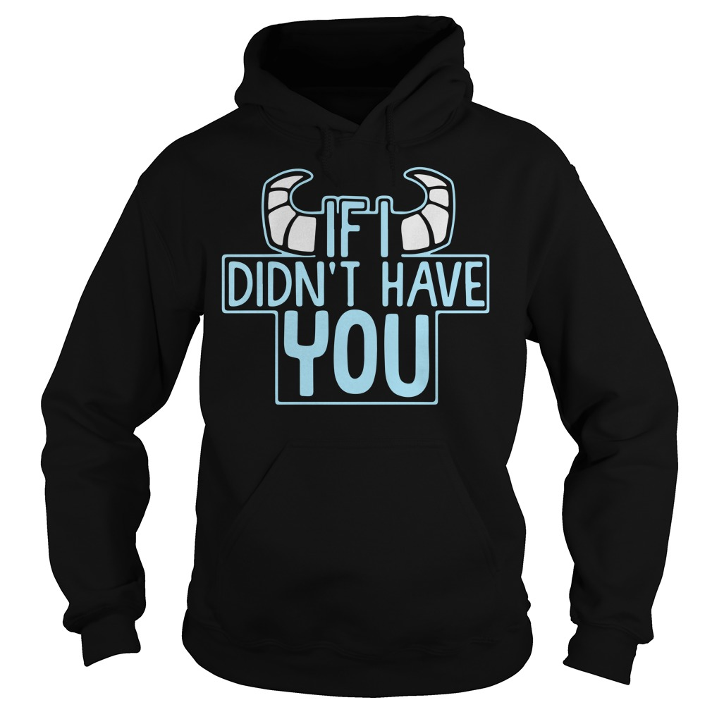 James P Sullivan If I didn't have you Hoodie