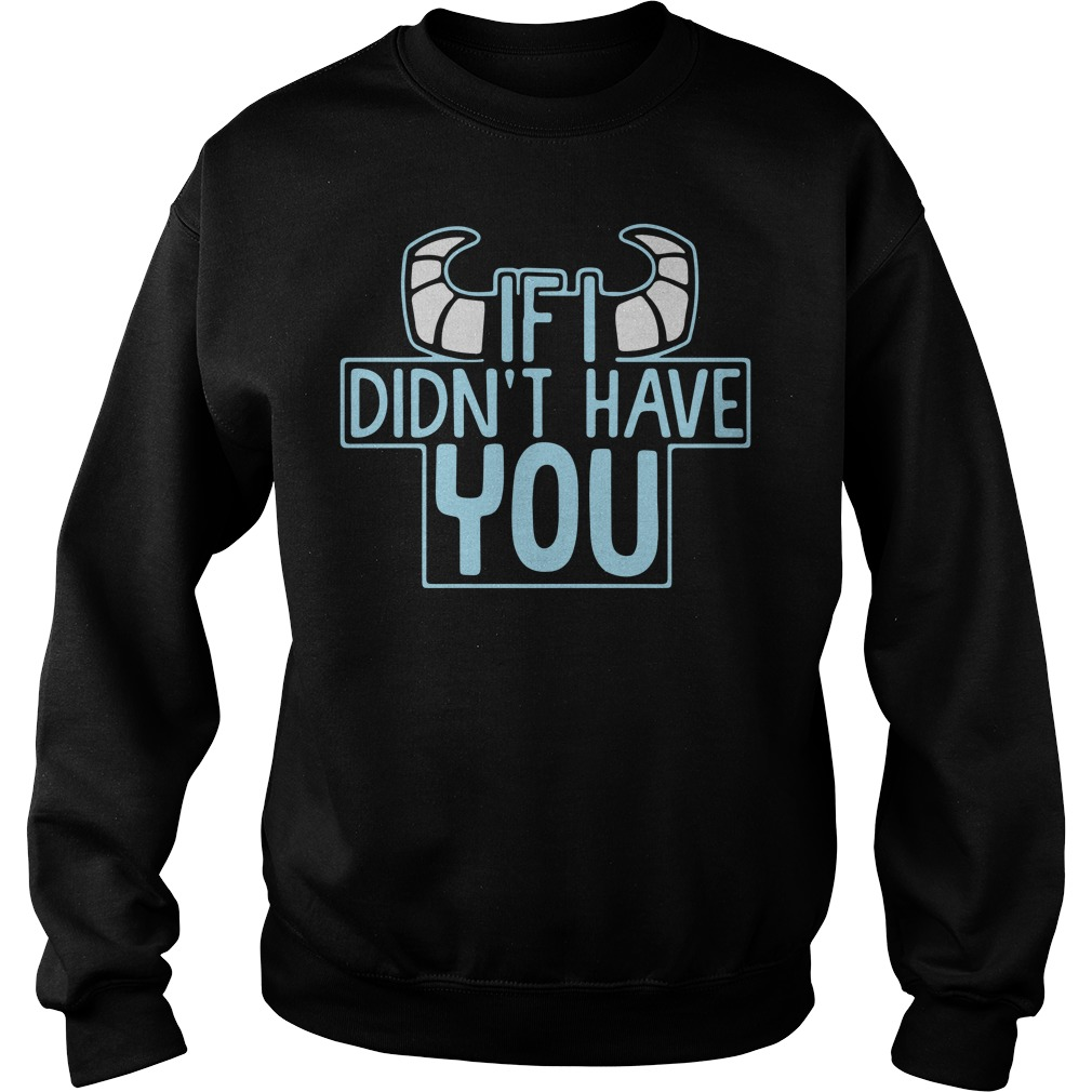 James P Sullivan If I didn't have you sweater