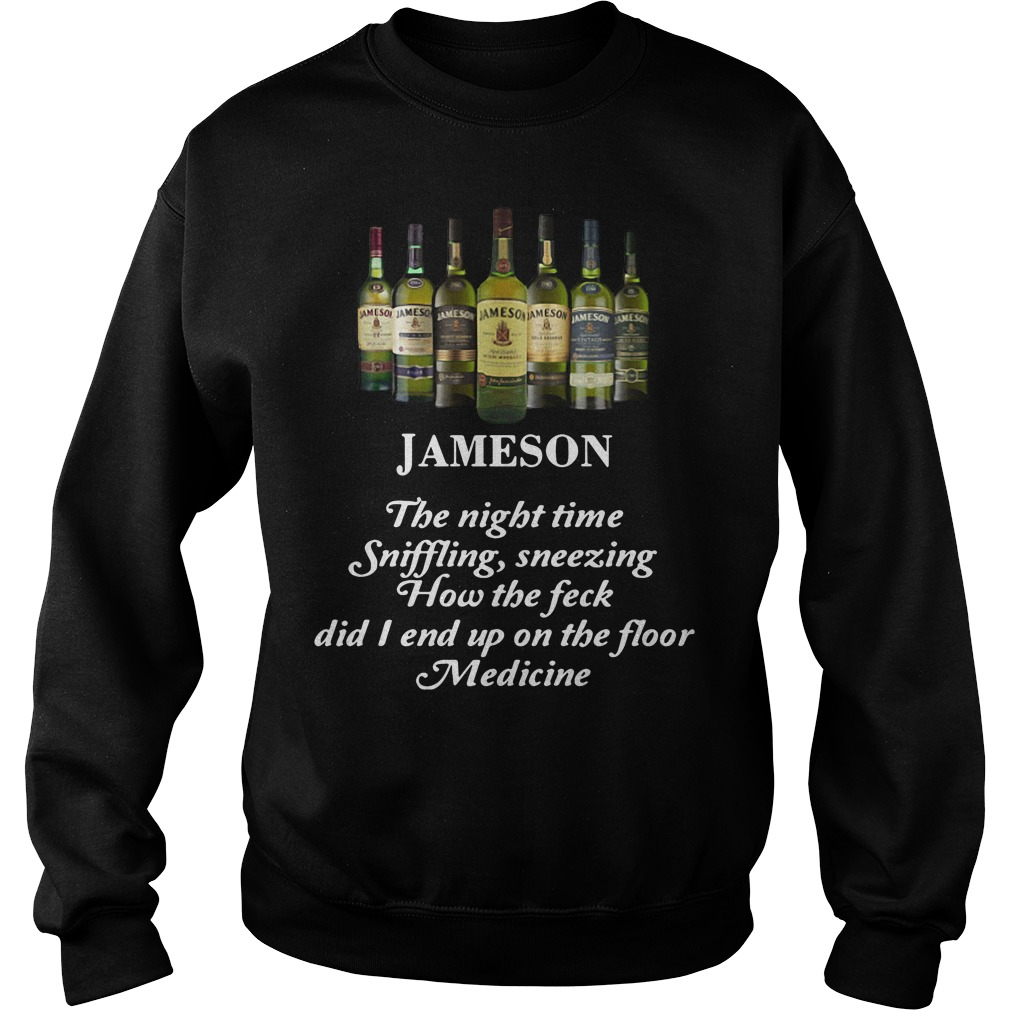 Jameson the night time sniffling sneezing how the feck did I end up on the floor medicine Sweater