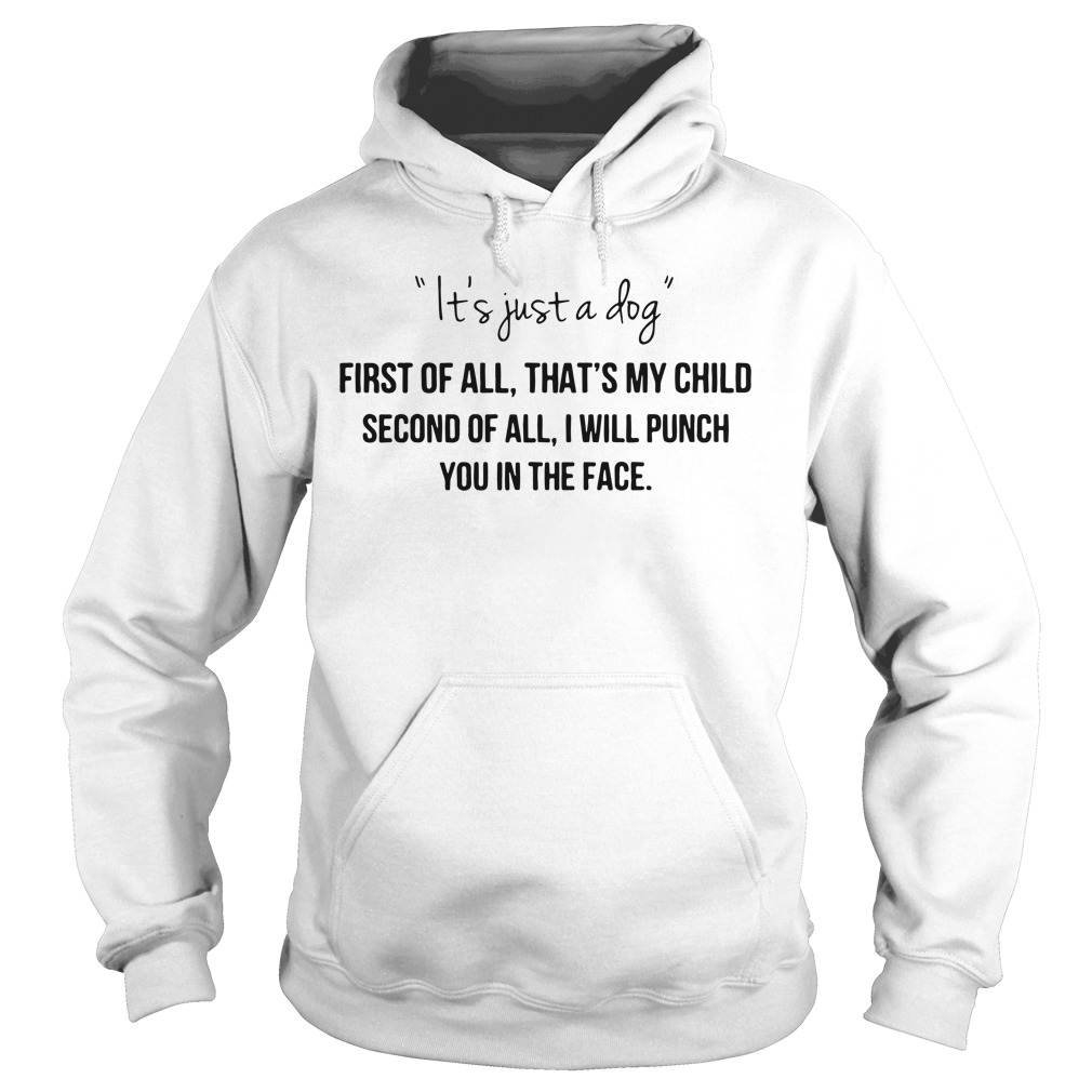 It's just a dog first of all that's my child second of all Hoodie