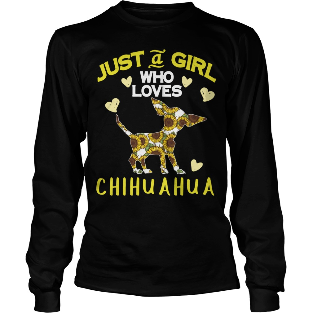 Just a girl who loves Chihuahua Longsleeve Tee