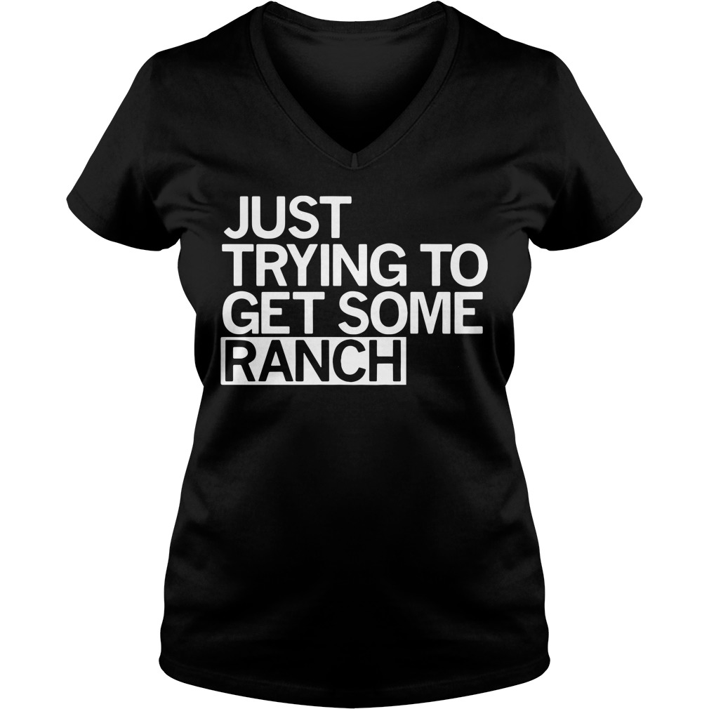 Just trying to get some ranch V-neck T-shirt