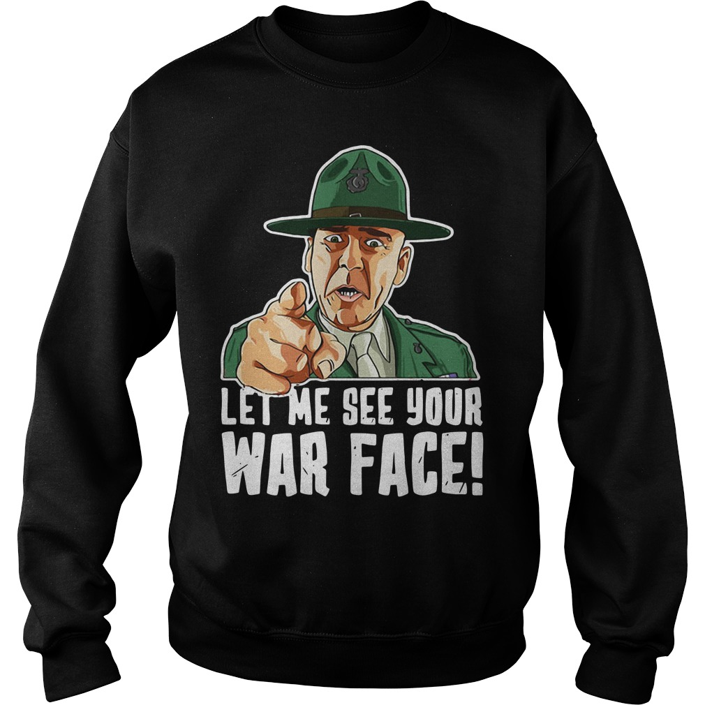 Let me see your war face Sgt Hartman Sweater