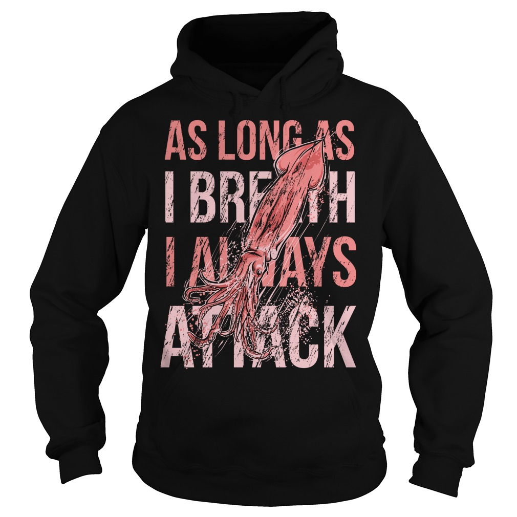 As long as I breath I always attack Hoodie