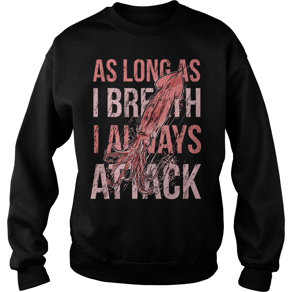 As long as I breath I always attack sweater