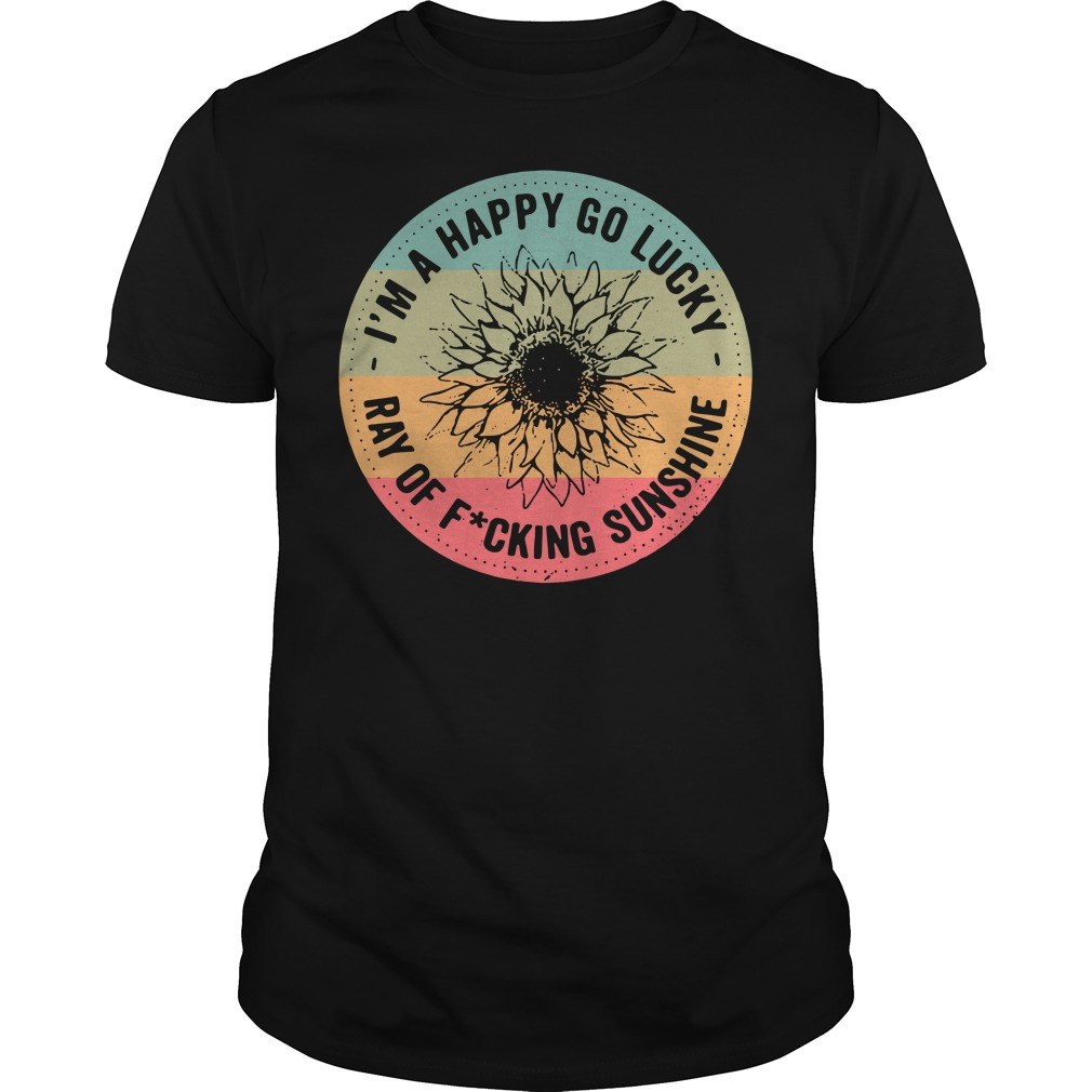 Official I'm a happy go lucky ray of fucking sunshine Guys Shirt