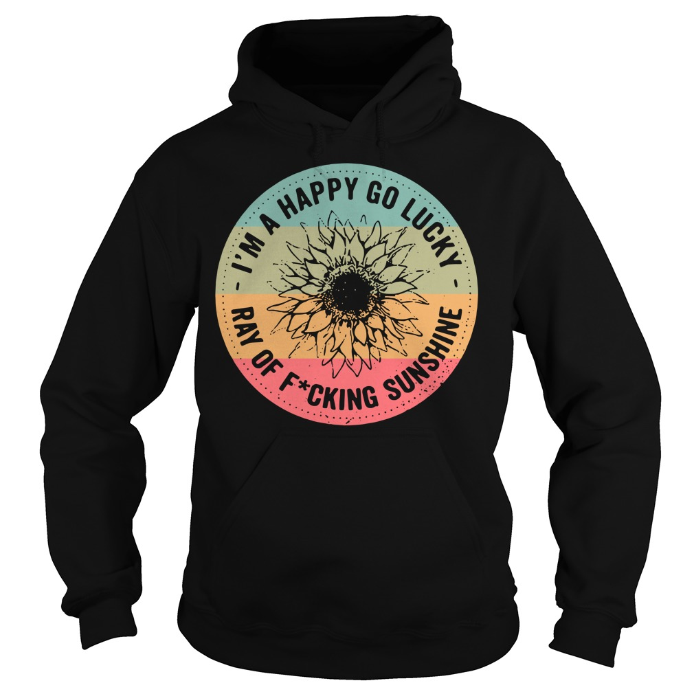 Official I'm a happy go lucky ray of fucking sunshine Hoodie
