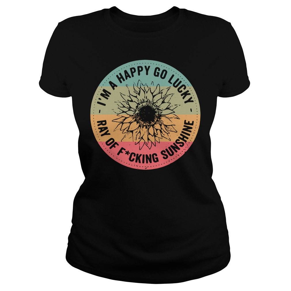 Official I'm a happy go lucky ray of fucking sunshine Ladies Tee
